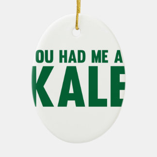 You Had Me At Kale Ceramic Ornament