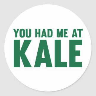 You Had Me At Kale Classic Round Sticker