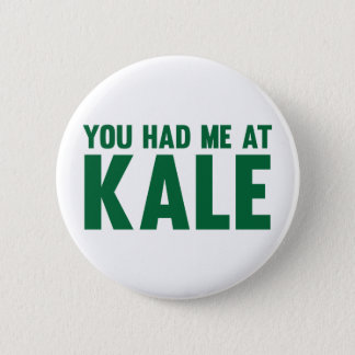 You Had Me At Kale Pinback Button
