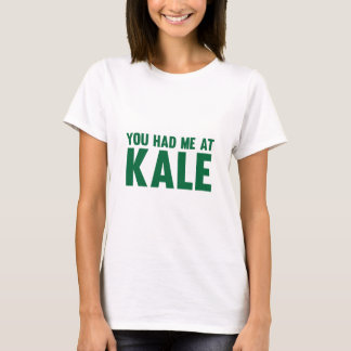 You Had Me At Kale T-Shirt