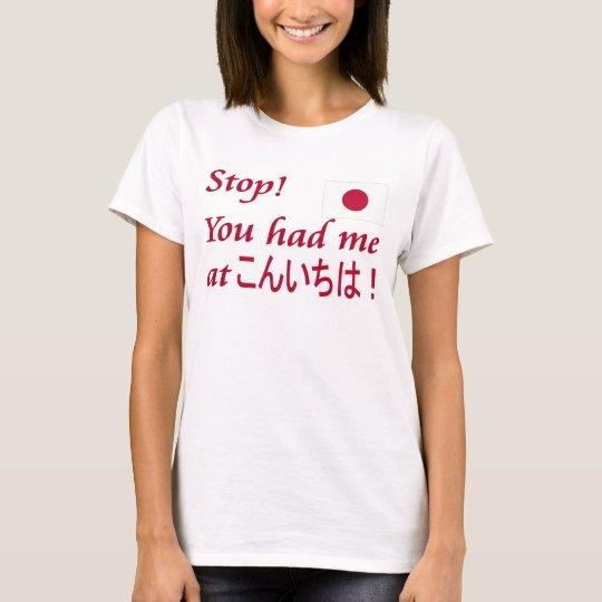 You had me at Konnichiwa! T-Shirt