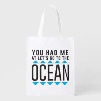 You Had Me at Let's Go to the Ocean Reusable Grocery Bag