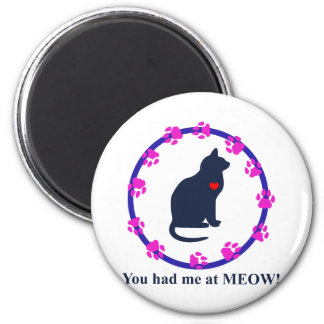 You Had Me at Meow! 2 Inch Round Magnet