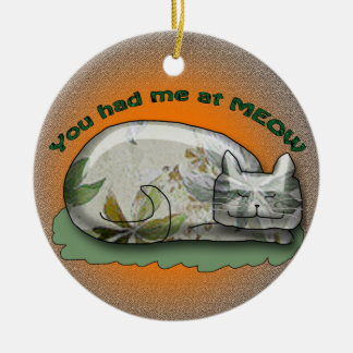 You had me at MEOW Ceramic Ornament