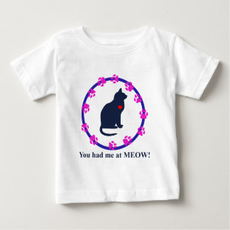You Had Me at Meow - for kitty lovers Baby T-Shirt
