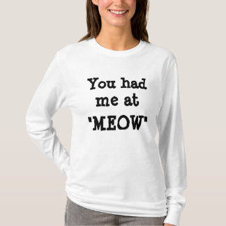 """You had me at, """"MEOW"""" Ladies Long Sleeve T-Shirt"""