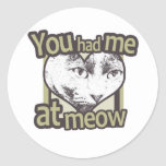 You Had me at Meow Round Stickers