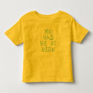 You Had Me at Meow Toddler Shirt