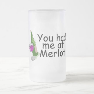 You Had Me At Merlot 16 Oz Frosted Glass Beer Mug