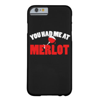 You had me at Merlot Barely There iPhone 6 Case