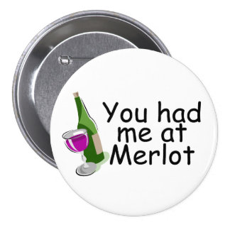 You Had Me At Merlot Button