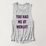 YOU HAD ME AT MERLOT FLOWY MUSCLE TANK TOP