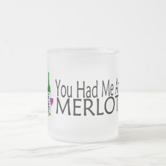 You Had Me At Merlot 10 Oz Frosted Glass Coffee Mug
