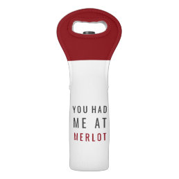 You Had Me at Merlot Wine Bag