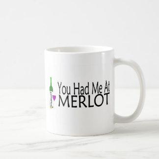 You Had Me At Merlot Wine Coffee Mugs