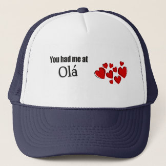You had me at Olá Portuguese Hello Trucker Hat