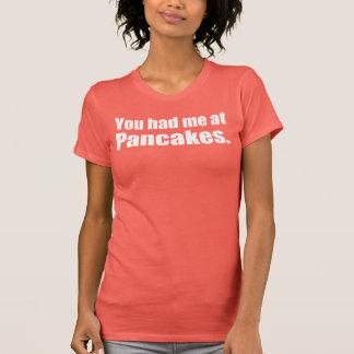 YOU HAD ME AT PANCAKES T-Shirt