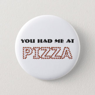 You Had Me At Pizza Round Button