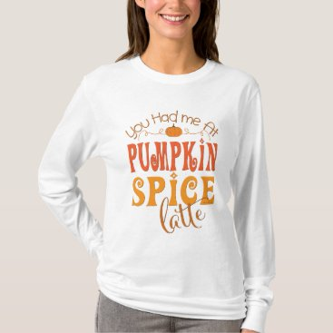 Beach Themed You Had Me At Pumpkin Spice Latte T-Shirt