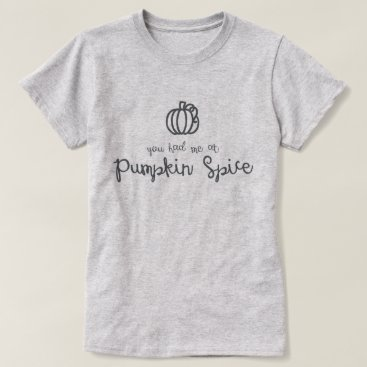 Coffee Themed You Had Me at Pumpkin Spice T-Shirt