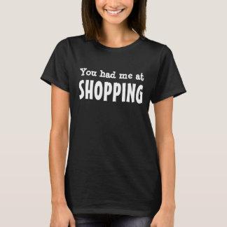 You had me at SHOPPING T-Shirt