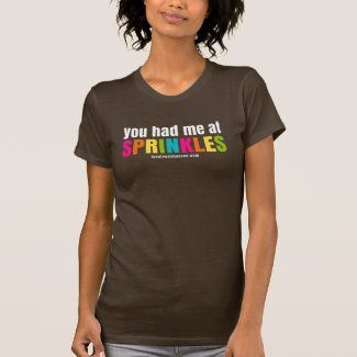You Had Me At Sprinkles Tee Shirt