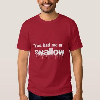 You had me at swallow - tee shirt