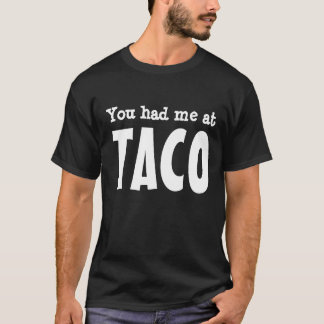 You had me at TACO T-Shirt