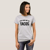 You Had Me At Tacos Funny Quote T-Shirt