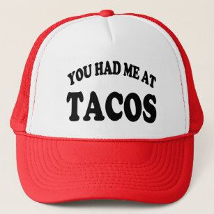 You had me at Tacos funny saying hat a93c3a22327a