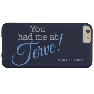 You Had Me at Terve! custom cases Barely There iPhone 6 Plus Case