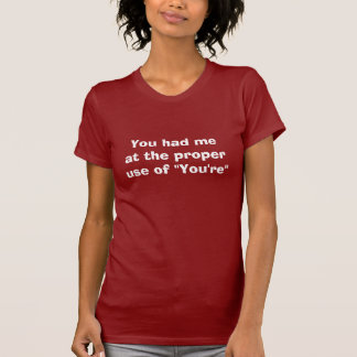 "You Had Me at the Proper Use of ""You're"" Tee Shirts"