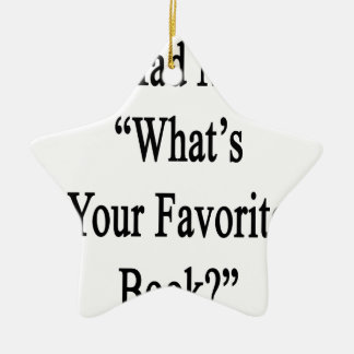 You Had Me At What's Your Favorite Book.png Ceramic Ornament