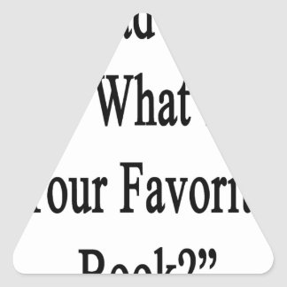 You Had Me At What's Your Favorite Book.png Triangle Sticker