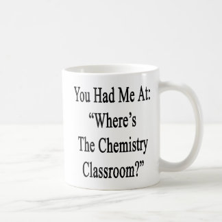You Had Me At Where's The Chemistry Classroom Coffee Mug