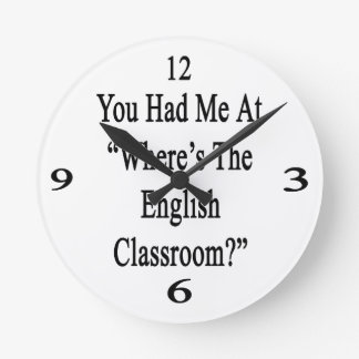You Had Me At Where's The English Classroom Round Wallclock
