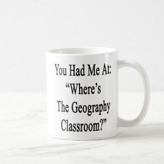 You Had Me At Where's The Geography Classroom. Coffee Mug