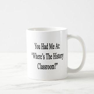 You Had Me At Where's The History Classroom Coffee Mug