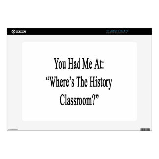 You Had Me At Where's The History Classroom Laptop Skin