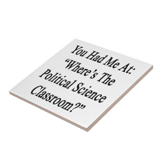 You Had Me At Where's The Political Science Classr Small Square Tile