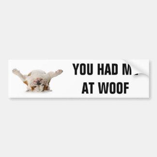 YOU HAD ME AT WOOF - BULLDOG VERSION BUMPER STICKER