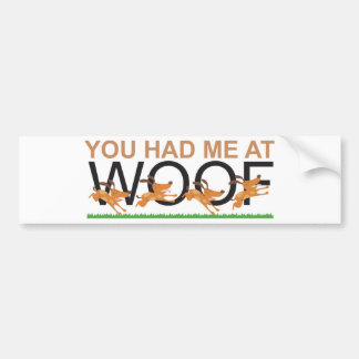 YOU HAD ME AT WOOF BUMPER STICKERS