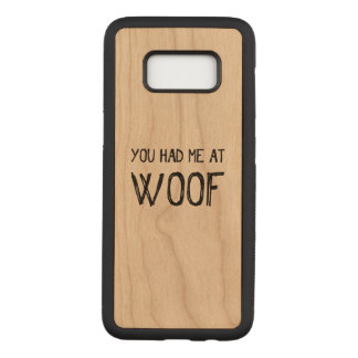 You Had Me At Woof Carved Samsung Galaxy S8 Case
