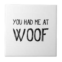 You Had Me At Woof Ceramic Tile