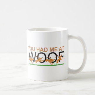 YOU HAD ME AT WOOF COFFEE MUG