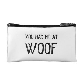 You Had Me At Woof Cosmetic Bag