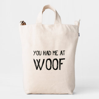 You Had Me At Woof Duck Bag
