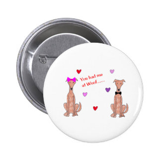 You Had Me At Woof Greyhound Fawn Button