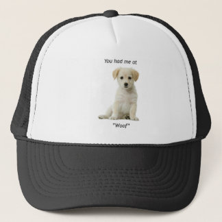 You had me at -Woof- merchandise Trucker Hat