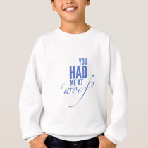 You Had Me at Woof! Sweatshirt